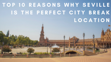 reasons why seville is the perfect city break location