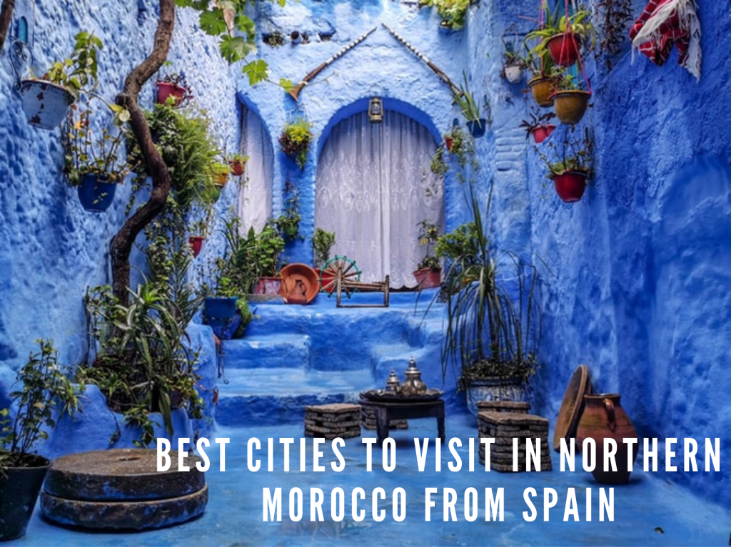 Best cities to visit in Northern Morocco from Spain