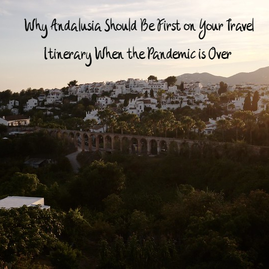 Why Andalusia Should Be First On Your Travel Itinerary When The Pandemic Is Over Not Just A Tourist