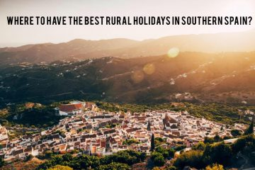 Where to have the best rural holidays in Southern Spain